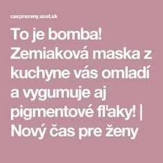 To je bomba! Zemiaková maska z kuchyne vás omladí a vygumuje aj pigmentové fľaky! | Nový čas pre ženy Organic Beauty, Keto Recipes, Beauty Makeup, Detox, Victoria, Health, Creative, Health Care, Gorgeous Makeup