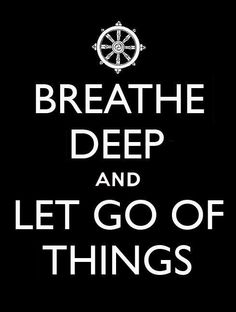 Breathe deep & let go....