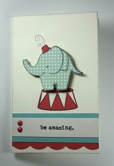 Circus themed card. love the sentiment!