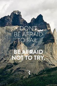Be afraid not to try