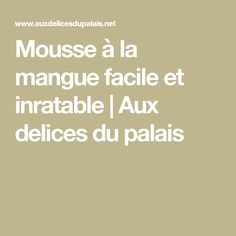 Mousse à la mangue facile et inratable | Aux delices du palais