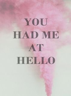 You had me at hello//  Olivia Montardit