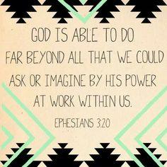 Ephesians 3:20  Interesting background.