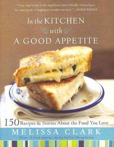 In the Kitchen with a Good Appetite, by Melissa Clark; (Red Lentil Soup with Lemon; Fudgy Brownies with Chile and Sea Salt) -- Elizabeth