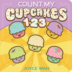 Count My Cupcakes 123 by Joyce Wan Book Cupcakes, Yummy Cupcakes, Book Club Books, Good Books, Are You My Mommy, Counting Books, Book Reviews For Kids, Lexile, Learn To Count