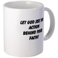 Let God See The Action Behind Your Faith Mugs  Faith without action is dead. Get up and start acting on what you believe.