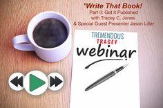 Talking Tremendous Webinar Replays: Write That Book! Part 2. Get it Published with Tracey C. Jones and Jason Liller.