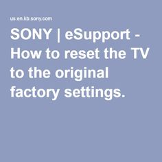 SONY | eSupport - How to reset the TV to the original factory settings.