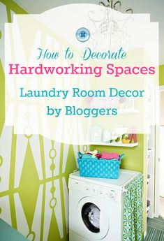 Great tips from bloggers for decorating hardworking spaces like laundry rooms.