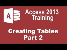 Microsoft Access 2013 Tutorial - Creating Tables - Part 2 - YouTube