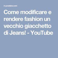 Come modificare e rendere fashion un vecchio giacchetto di Jeans! - YouTube