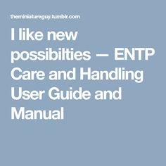 I like new possibilties — ENTP Care and Handling User Guide and Manual