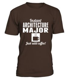 # Instant Architecture Major Just Add Coffee Shirt .  HOW TO ORDER:1. Select the style and color you want: 2. Click Reserve it now3. Select size and quantity4. Enter shipping and billing information5. Done! Simple as that!TIPS: Buy 2 or more to save shipping cost!This is printable if you purchase only one piece. so dont worry, you will get yours.Guaranteed safe and secure checkout via:Paypal | VISA | MASTERCARD