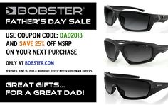 Fathers Day Sale! If you are looking for the perfect Father's Day Gift, you've come to the right place. Find the best Father's Day Gift here  by receiving  25% off MSRP on your next purchase at Bobster.com. Use Coupon Code: DAD2013 by Midnight on Father's Day.Find something special for your dad this year.