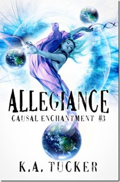 Allegiance (Causal Enchantment #3)  by K.A. Tucker 4/5 stars
