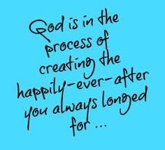God is in the process of creating the happily-ever-after you always longed for... #cdff #onlinedating #christianquotes