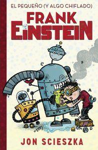 Novela juvenil robots   El Pequeño Y Algo Chiflado Frank Einstein Jon Scieszka