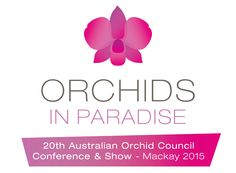 """20th Australian Orchid Council Conference and Show """"Orchids in Paradise"""""""