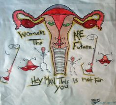 """Anthony Faris of Madison, WI create a joyous uterus for the project with a very clear message: """"Women Are The Future,"""" and """"Hey Man, This is not for you."""" Thank you Anthony! Political Environment, Collaborative Art Projects, Health Organizations, Hey Man, Fundraising, Art Gallery, Future, Create, Board"""