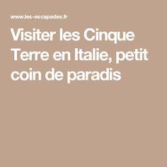 Visiter les Cinque Terre en Italie, petit coin de paradis