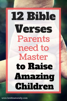 Learn the important verses parents should focus on to help raise amazing children. Read the comments here on how to apply these verses. via @heidinaturally
