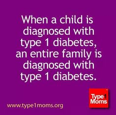 T1D changes everything.... and touches every member of the family.  WE NEED A CURE!!!!