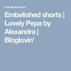Embelished shorts | Lovely Pepa by Alexandra | Bloglovin'