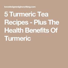 5 Turmeric Tea Recipes - Plus The Health Benefits Of Turmeric