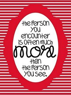"""Look at what God looks at ... """"The LORD doesn't see things the way you see them. People judge by outward appearance, but the LORD looks at the heart."""" 1 Samuel 16:7 (NLT)"""