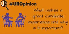What Makes a Great Candidate Experience & Why is it Important? #UROpinion