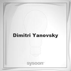 Dimitri Yanovsky: Page about Dimitri Yanovsky #member #website #sysoon #about