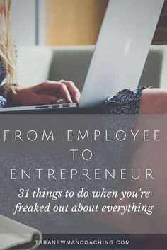 From Employee to Entrepreneur - 31 Things to do when you're freaked out about everything - Tara Newman Coaching (3)