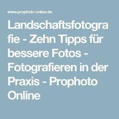 Landschaftsfotografie - Zehn Tipps für bessere Fotos - Fotografieren in der Praxis - Prophoto Online