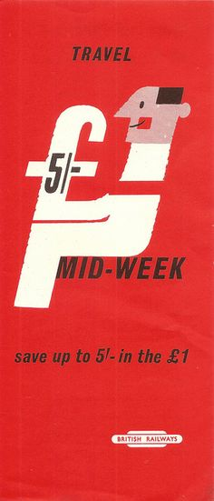 "British Railways brochure ""Travel  mid-week and save 5 shillings in the Pound - 1960 by mikeyashworth, via Flickr Looks like a Tom Eckersley?"