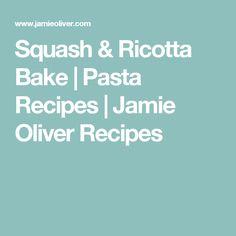 Squash & Ricotta Bake   Pasta Recipes   Jamie Oliver Recipes