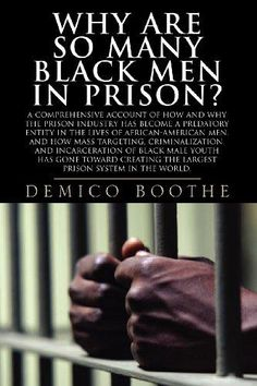 Why Are So Many Black Men in Prison? A Comprehensive Account of How and Why the Prison Industry Has Become a Predatory Entity in the Lives of African-American Men Black History Books, Black History Facts, Black Books, African American Literature, African American History, Good Books, Books To Read, Free Books, Political Books