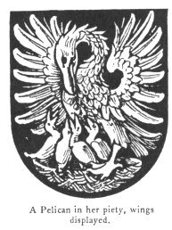A Pelican in her piety, wings displayed, an image in John Vinycomb's Fictitious and Symbolic Creatures in Art (1909); a symbol of self-sacrifice and therefore of Christ. (sacred-texts.com