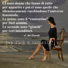 Ci sono donne ... Feelings Words, True Words, Positive Thoughts, Beautiful Words, Cool Words, Einstein, Best Quotes, Quotations, Motivational Quotes