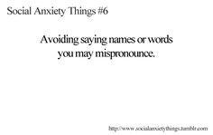 Social Anxiety Thing : Avoiding saying names or words you may mispronounce ♥ Pinterest : Elisa Gyn