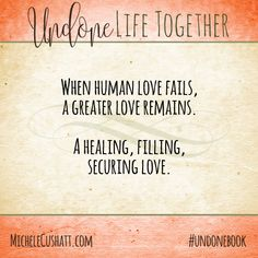 DAY 23: When human love fails, a greater love remains. A healing, filling securing love. —From Undone: A Story of Making Peace With An Unexpected Life #UndoneBook