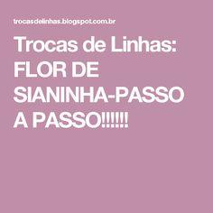 Trocas de Linhas: FLOR DE SIANINHA-PASSO A PASSO!!!!!!