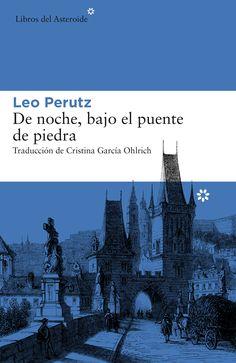 De noche, bajo el puente de piedra / Leo Perutz ; traducción de Cristina García Ohlrich http://fama.us.es/record=b2713929~S5*spi