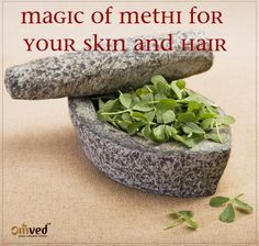 ~ For Hair Care ~Soak a handful of methi/fenugreek seeds overnight in water and grind to a paste the next day with little water. Apply this on the scalp to get rid of an itchy scalp or dandruff woes.~ For skin care ~In order to lighten scars left by acne, boil a few seeds of methi/fenugreek in water for 15 minutes and allow it to cool. Strain the seeds and apply the liquid on the scars with a cotton ball. Follow this ritual at least for a fortnight to see results.