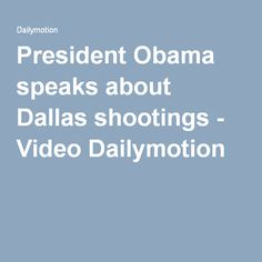 President Obama speaks about Dallas shootings - Video Dailymotion
