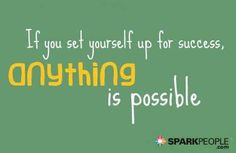 If you set yourself up for success, anything is possible https://www.facebook.com/mary.hendrickson22/media_set?set=a.1026274025888.2004941.1496419058=3
