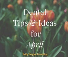 Spring Dental Marketing and Practice Management Tips and Ideas for April  Administrative Professionals Week Hygienists Week Garden Month Stress Awareness Have fun at work Betty Hayden Consulting - Dental Coach