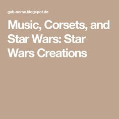 Music, Corsets, and Star Wars: Star Wars Creations