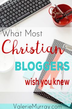 What Most Christian Bloggers Wish You Knew About Them #Christianbloggers #BloggingforJesus #byhisgrace #Christian