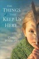 The Things That Keep Us Here by Carla Buckley -- My Rating: 4 stars