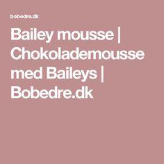 Bailey mousse | Chokolademousse med Baileys | Bobedre.dk
